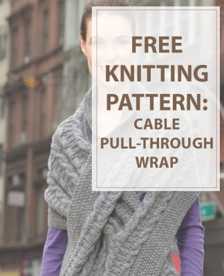 Cable Knitting Patterns Pull-Through Wrap