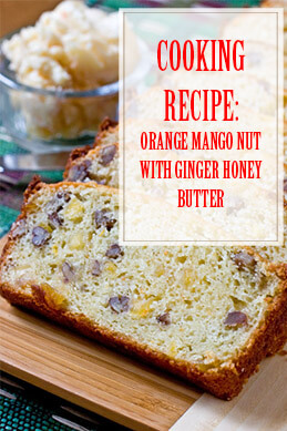 Orange Mango Nut Bread With Ginger Honey Butter