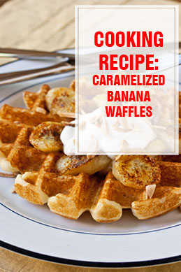 cooking recipe caramelized banana waffles thump