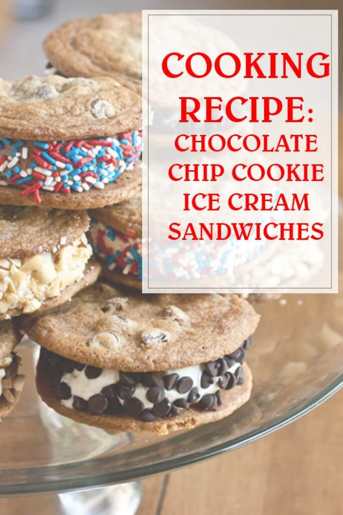 Chocolate Chip Cookie Ice Cream Sandwiches Cooking Recipe