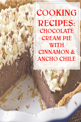 Chocolate Cream Pie with Cinnamon & Ancho Chile Cooking Recipe THUMP