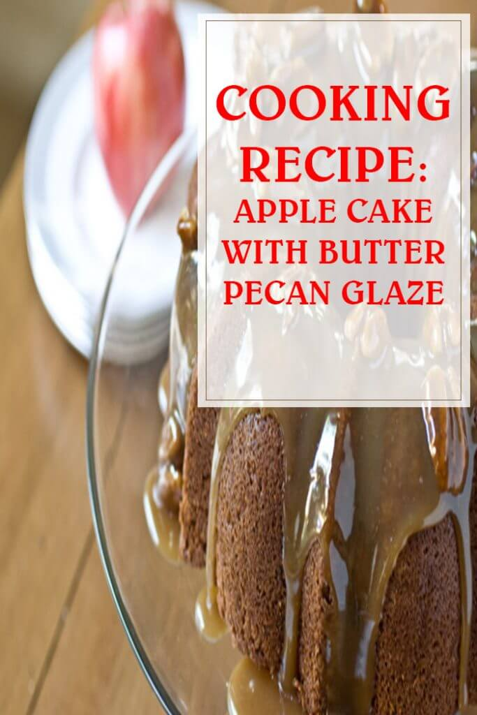 Cooking Recipe Apple Cake With Butter Pecan Glaze